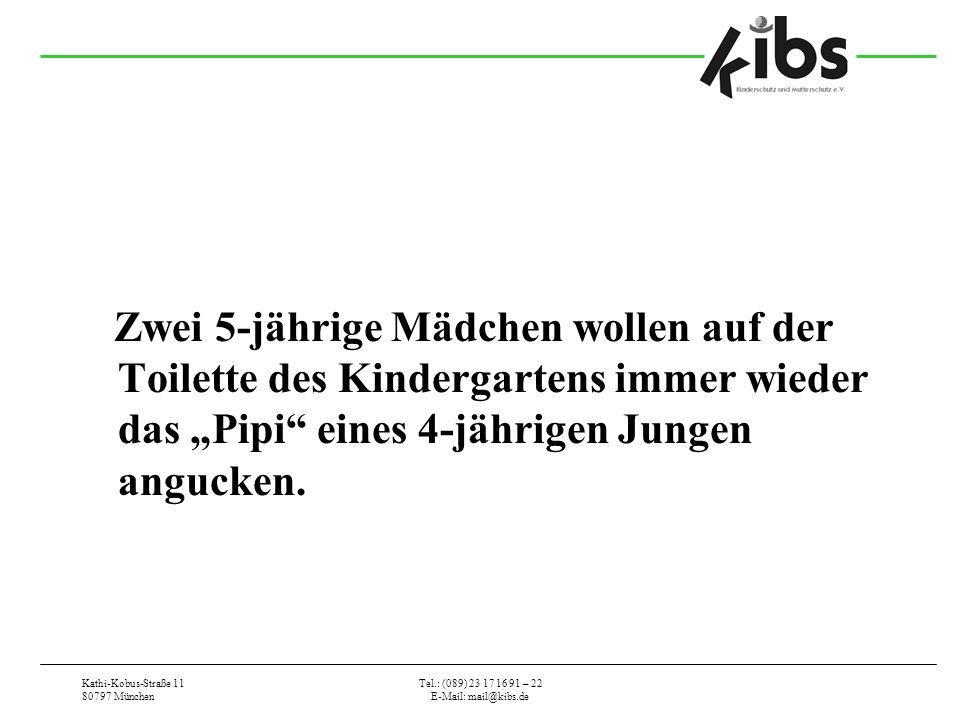 Kathi-Kobus-Straße 11 80797 München Tel.: (089) 23 17 16 91 – 22 E-Mail: mail@kibs.de Zwei 5-jährige Mädchen wollen auf der Toilette des Kindergartens immer wieder das Pipi eines 4-jährigen Jungen angucken.