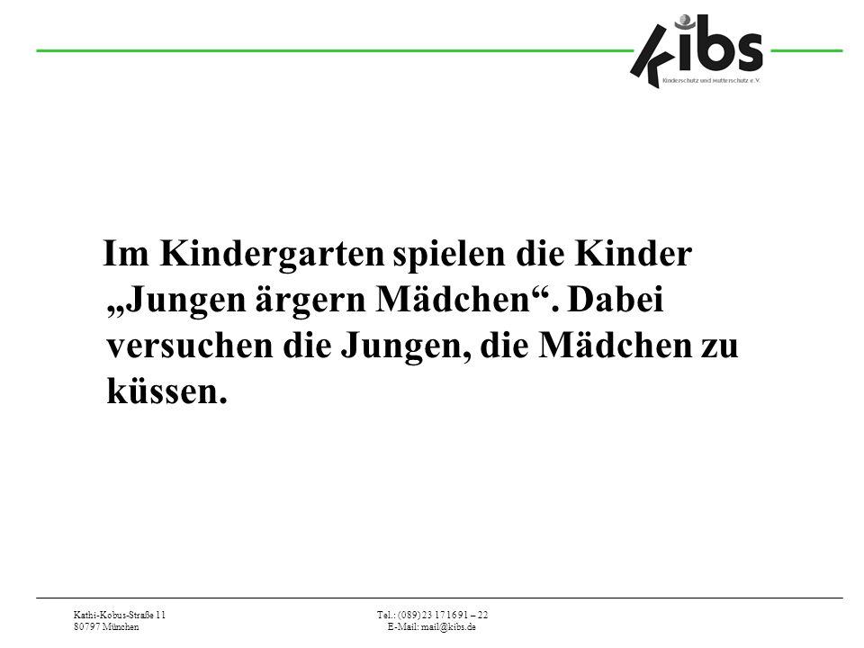 Kathi-Kobus-Straße 11 80797 München Tel.: (089) 23 17 16 91 – 22 E-Mail: mail@kibs.de Im Kindergarten spielen die Kinder Jungen ärgern Mädchen. Dabei