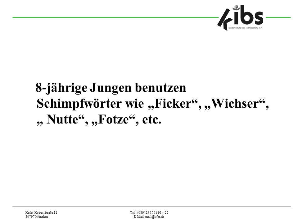Kathi-Kobus-Straße 11 80797 München Tel.: (089) 23 17 16 91 – 22 E-Mail: mail@kibs.de 8-jährige Jungen benutzen Schimpfwörter wie Ficker, Wichser, Nutte, Fotze, etc.