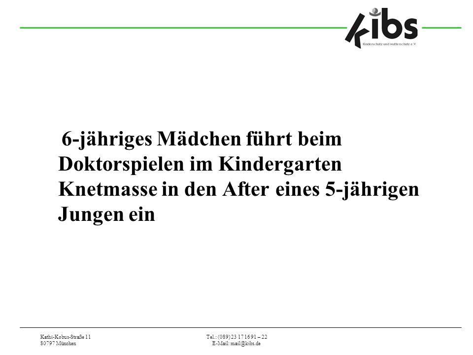 Kathi-Kobus-Straße 11 80797 München Tel.: (089) 23 17 16 91 – 22 E-Mail: mail@kibs.de 6-jähriges Mädchen führt beim Doktorspielen im Kindergarten Knetmasse in den After eines 5-jährigen Jungen ein