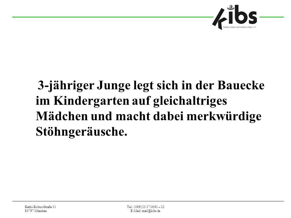 Kathi-Kobus-Straße 11 80797 München Tel.: (089) 23 17 16 91 – 22 E-Mail: mail@kibs.de 3-jähriger Junge legt sich in der Bauecke im Kindergarten auf gleichaltriges Mädchen und macht dabei merkwürdige Stöhngeräusche.