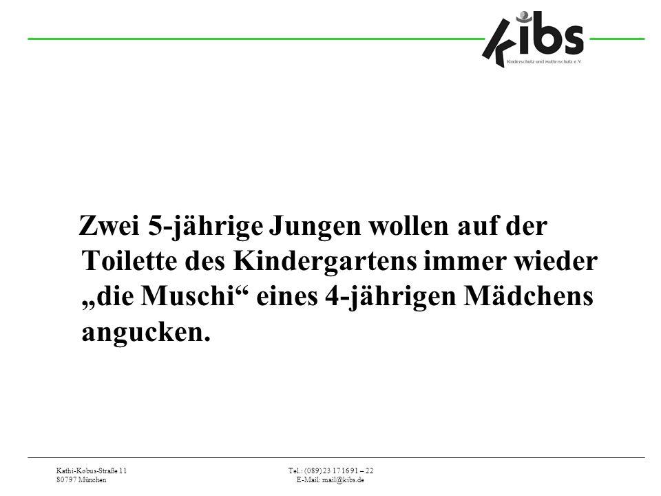 Kathi-Kobus-Straße 11 80797 München Tel.: (089) 23 17 16 91 – 22 E-Mail: mail@kibs.de Zwei 5-jährige Jungen wollen auf der Toilette des Kindergartens immer wieder die Muschi eines 4-jährigen Mädchens angucken.