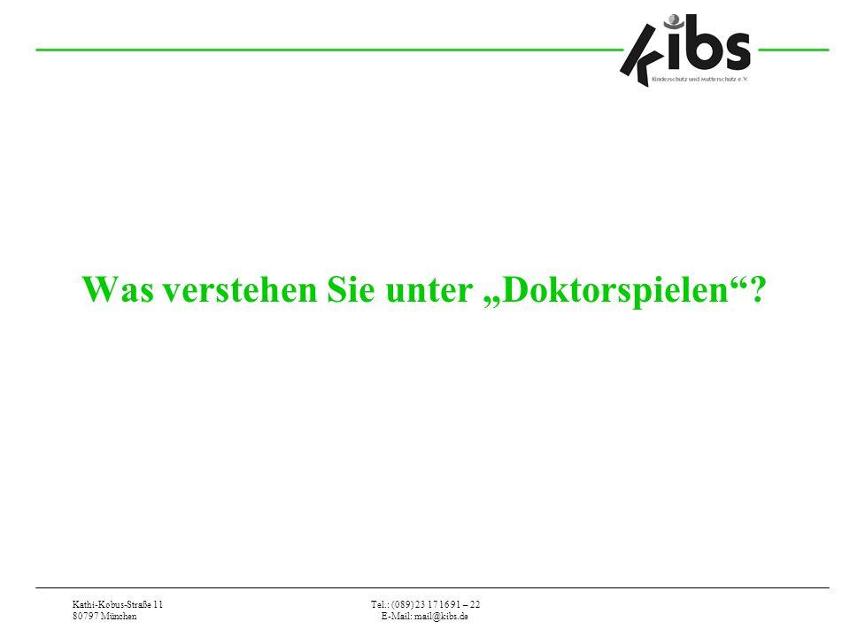 Kathi-Kobus-Straße 11 80797 München Tel.: (089) 23 17 16 91 – 22 E-Mail: mail@kibs.de Was verstehen Sie unter Doktorspielen?