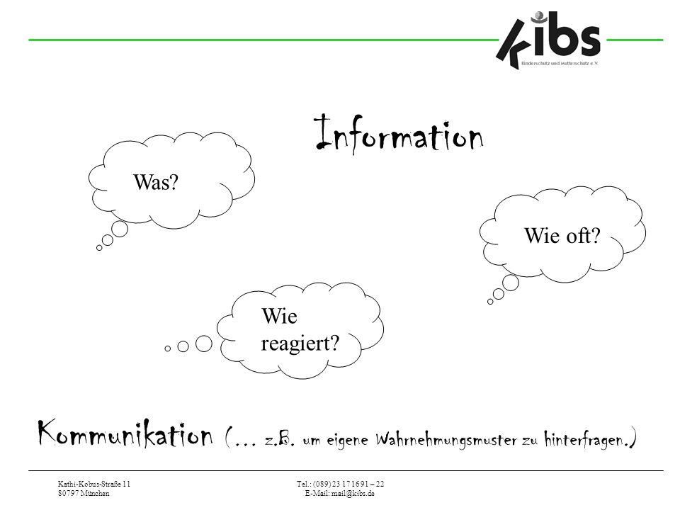 Kathi-Kobus-Straße 11 80797 München Tel.: (089) 23 17 16 91 – 22 E-Mail: mail@kibs.de Was? Wie oft? Wie reagiert? Information Kommunikation (… z.B. um