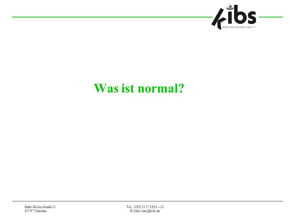 Kathi-Kobus-Straße 11 80797 München Tel.: (089) 23 17 16 91 – 22 E-Mail: mail@kibs.de Was ist normal?