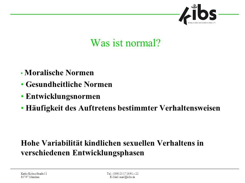 Kathi-Kobus-Straße 11 80797 München Tel.: (089) 23 17 16 91 – 22 E-Mail: mail@kibs.de Was ist normal? Moralische Normen Gesundheitliche Normen Entwick