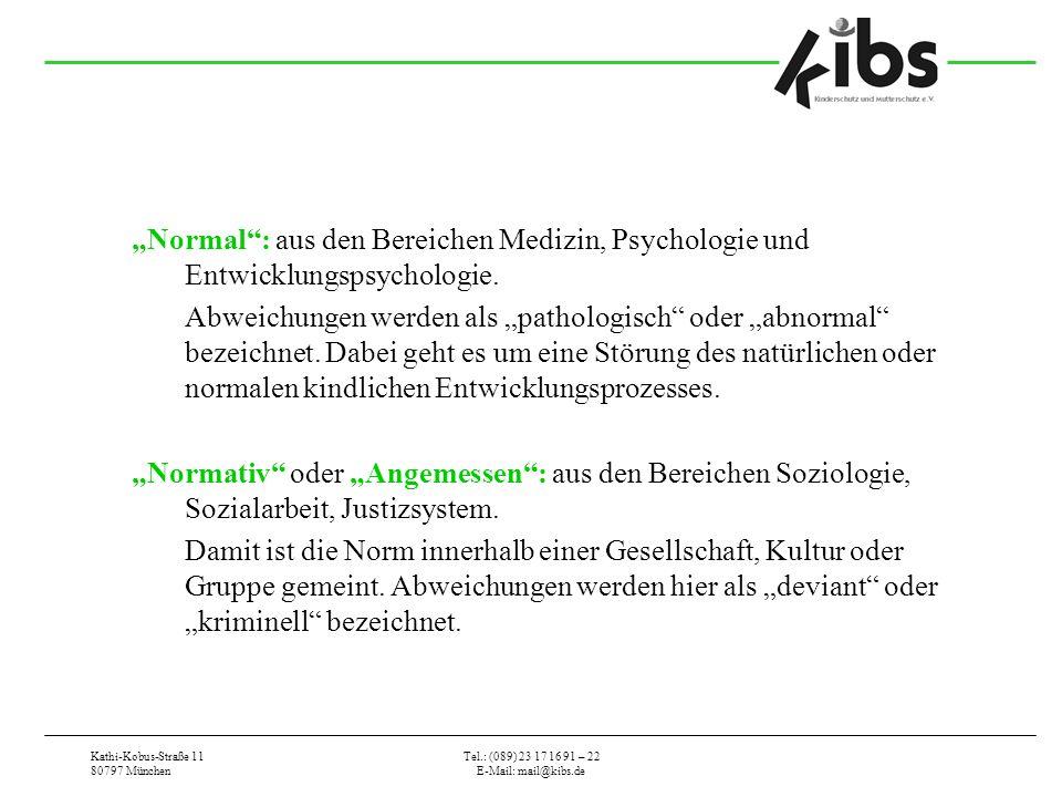 Kathi-Kobus-Straße 11 80797 München Tel.: (089) 23 17 16 91 – 22 E-Mail: mail@kibs.de Normal: aus den Bereichen Medizin, Psychologie und Entwicklungspsychologie.