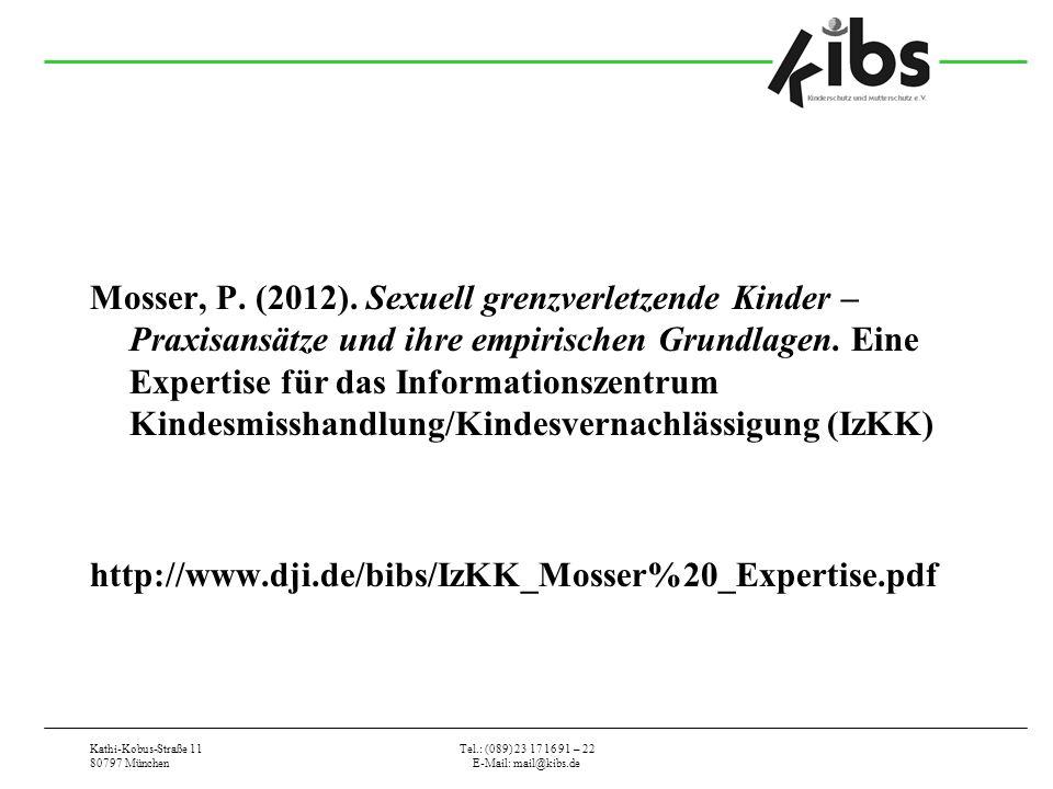 Kathi-Kobus-Straße 11 80797 München Tel.: (089) 23 17 16 91 – 22 E-Mail: mail@kibs.de Mosser, P. (2012). Sexuell grenzverletzende Kinder – Praxisansät