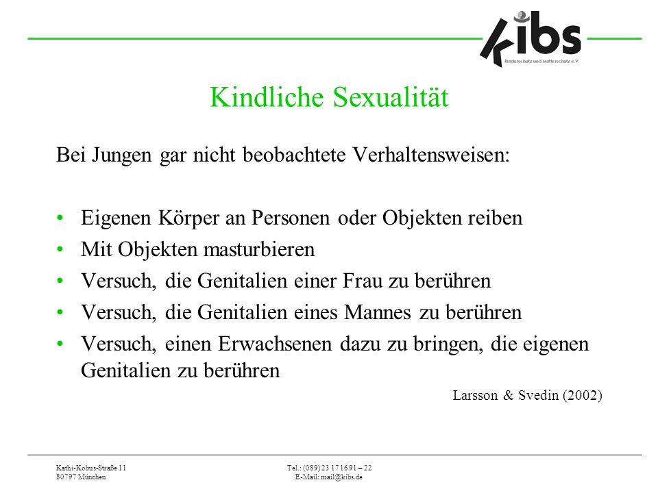 Kathi-Kobus-Straße 11 80797 München Tel.: (089) 23 17 16 91 – 22 E-Mail: mail@kibs.de Kindliche Sexualität Bei Jungen gar nicht beobachtete Verhaltens