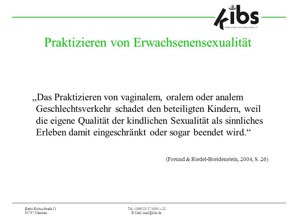 Kathi-Kobus-Straße 11 80797 München Tel.: (089) 23 17 16 91 – 22 E-Mail: mail@kibs.de Praktizieren von Erwachsenensexualität Das Praktizieren von vagi