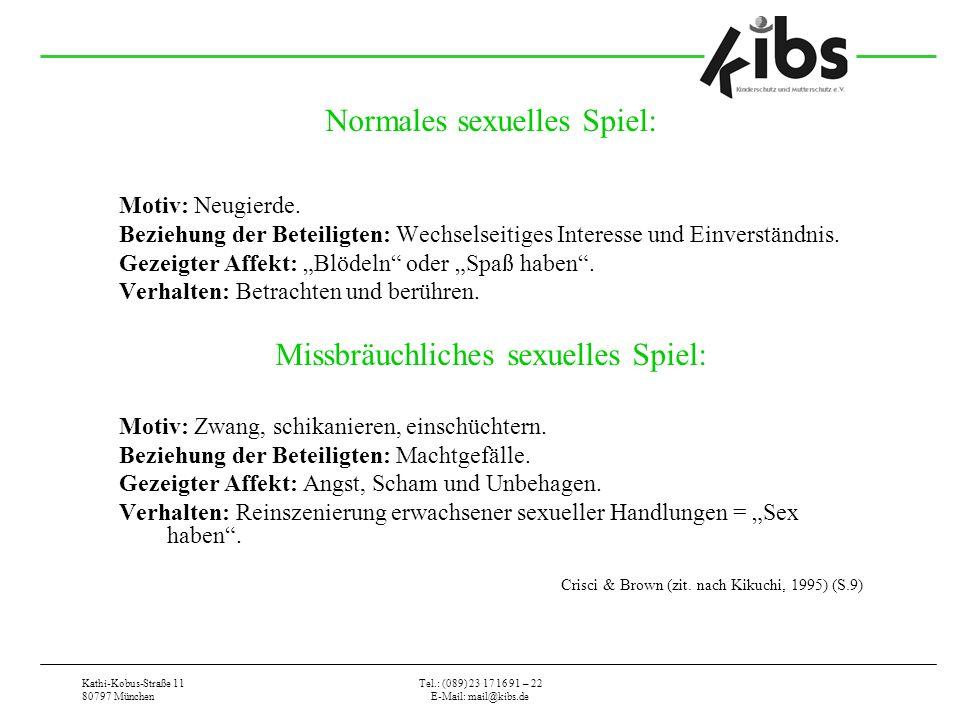Kathi-Kobus-Straße 11 80797 München Tel.: (089) 23 17 16 91 – 22 E-Mail: mail@kibs.de Normales sexuelles Spiel: Motiv: Neugierde. Beziehung der Beteil