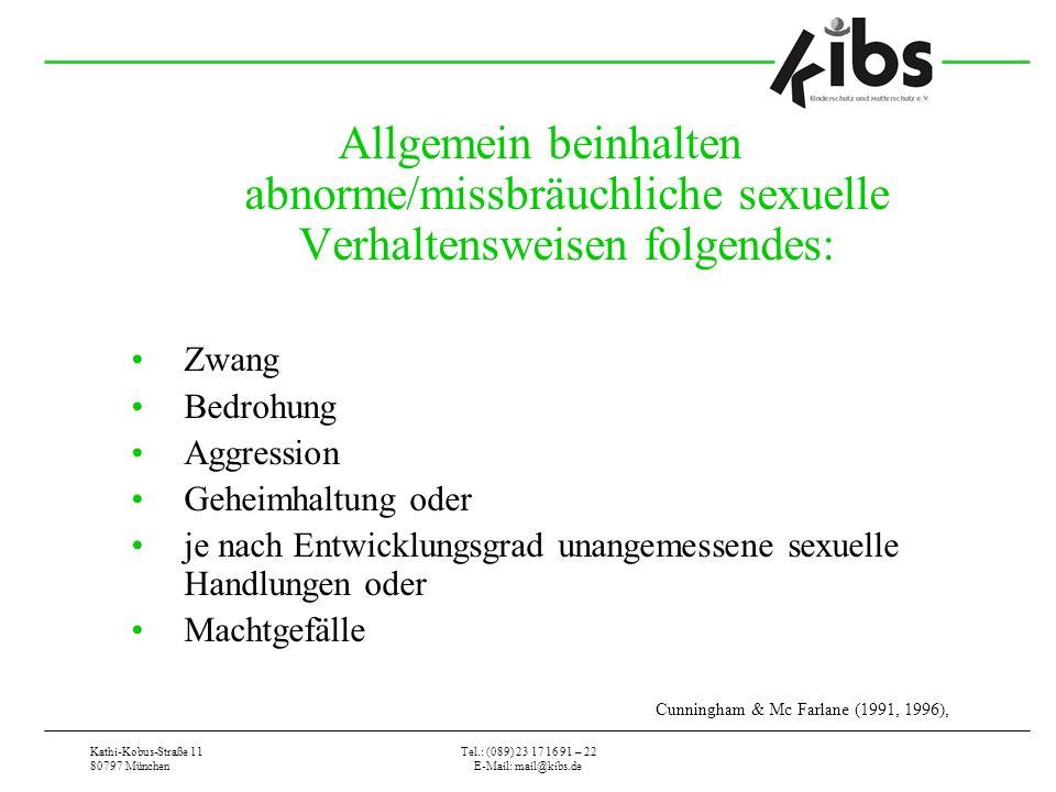 Kathi-Kobus-Straße 11 80797 München Tel.: (089) 23 17 16 91 – 22 E-Mail: mail@kibs.de Allgemein beinhalten abnorme/missbräuchliche sexuelle Verhaltens