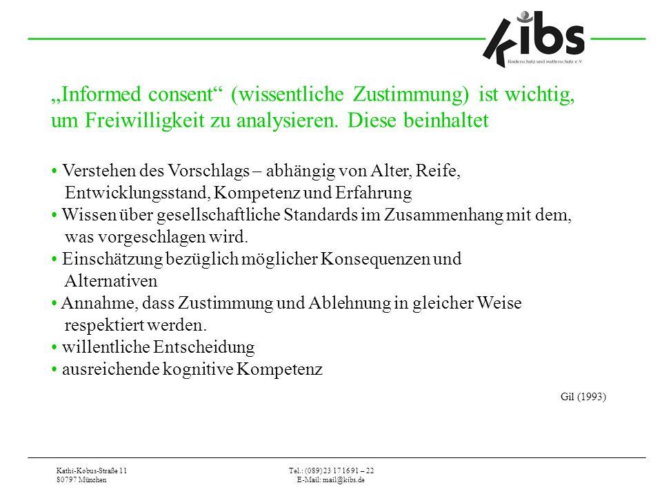 Kathi-Kobus-Straße 11 80797 München Tel.: (089) 23 17 16 91 – 22 E-Mail: mail@kibs.de Informed consent (wissentliche Zustimmung) ist wichtig, um Freiwilligkeit zu analysieren.
