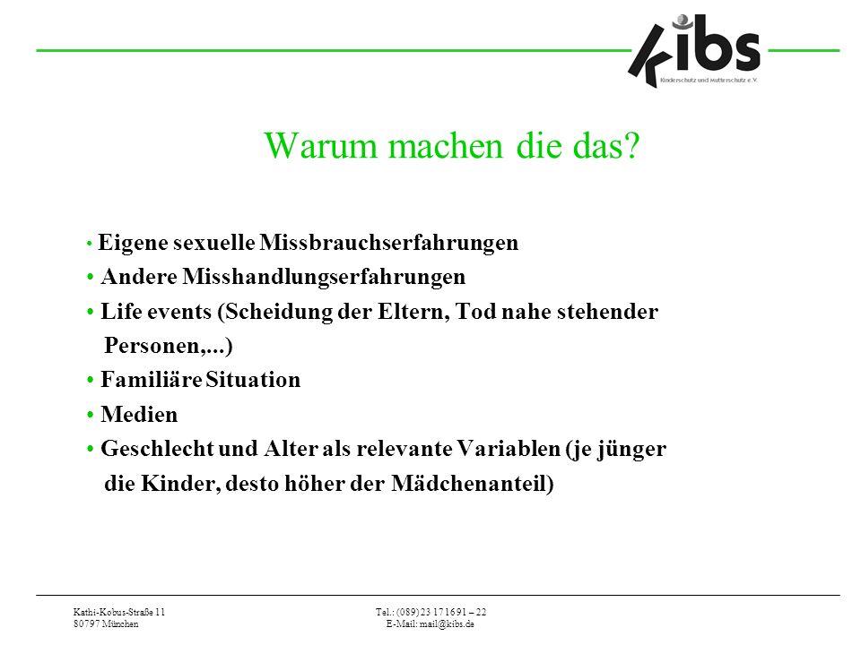 Kathi-Kobus-Straße 11 80797 München Tel.: (089) 23 17 16 91 – 22 E-Mail: mail@kibs.de Warum machen die das? Eigene sexuelle Missbrauchserfahrungen And