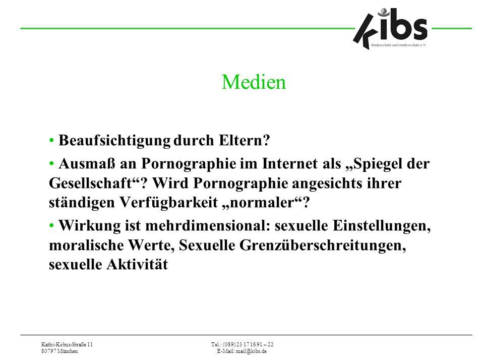 Kathi-Kobus-Straße 11 80797 München Tel.: (089) 23 17 16 91 – 22 E-Mail: mail@kibs.de Medien Beaufsichtigung durch Eltern? Ausmaß an Pornographie im I