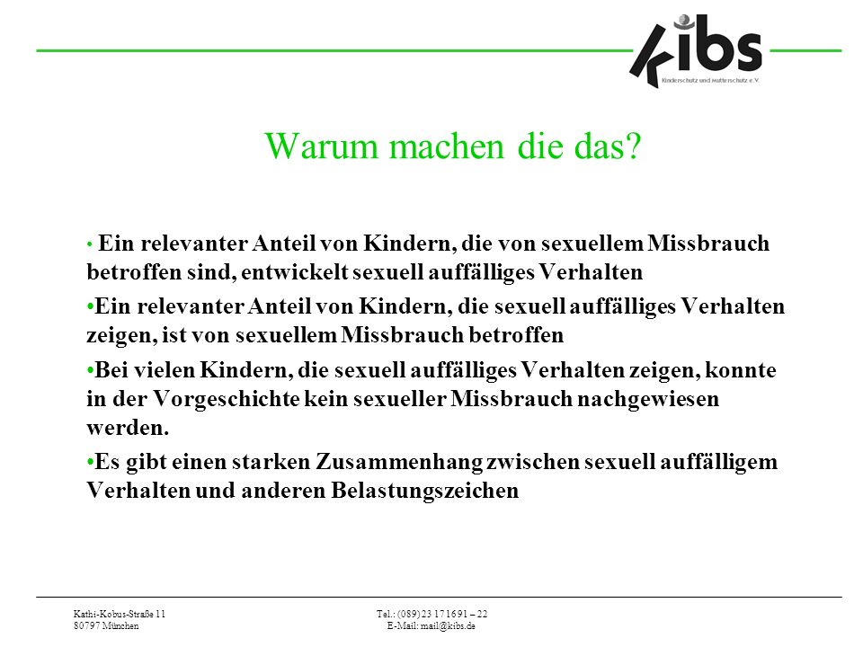 Kathi-Kobus-Straße 11 80797 München Tel.: (089) 23 17 16 91 – 22 E-Mail: mail@kibs.de Warum machen die das? Ein relevanter Anteil von Kindern, die von