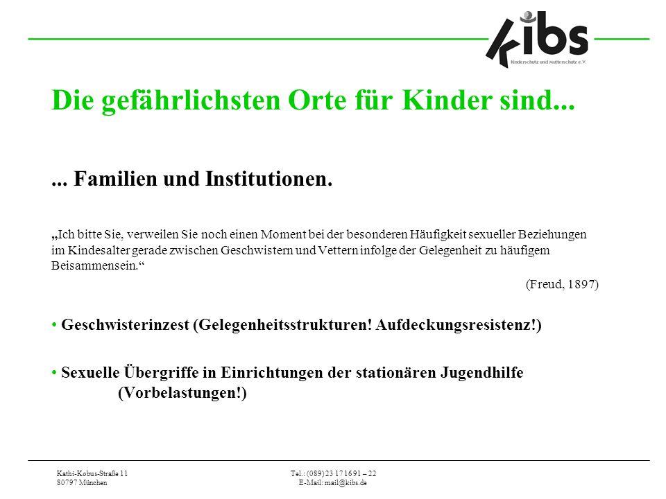 Kathi-Kobus-Straße 11 80797 München Tel.: (089) 23 17 16 91 – 22 E-Mail: mail@kibs.de Die gefährlichsten Orte für Kinder sind...... Familien und Insti