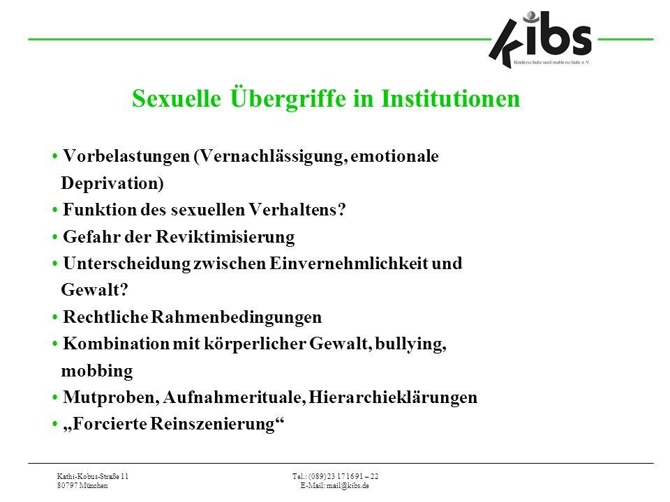 Kathi-Kobus-Straße 11 80797 München Tel.: (089) 23 17 16 91 – 22 E-Mail: mail@kibs.de Sexuelle Übergriffe in Institutionen Vorbelastungen (Vernachlässigung, emotionale Deprivation) Funktion des sexuellen Verhaltens.