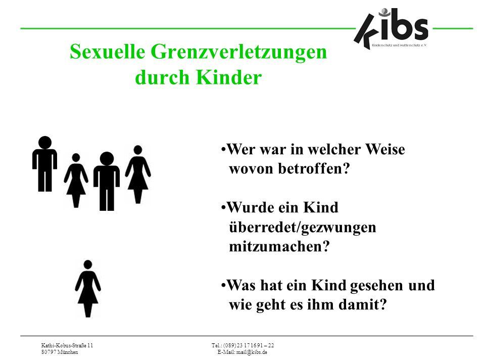 Kathi-Kobus-Straße 11 80797 München Tel.: (089) 23 17 16 91 – 22 E-Mail: mail@kibs.de Sexuelle Grenzverletzungen durch Kinder Wer war in welcher Weise wovon betroffen.