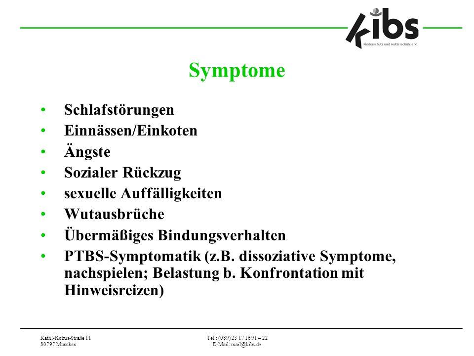 Kathi-Kobus-Straße 11 80797 München Tel.: (089) 23 17 16 91 – 22 E-Mail: mail@kibs.de Symptome Schlafstörungen Einnässen/Einkoten Ängste Sozialer Rück