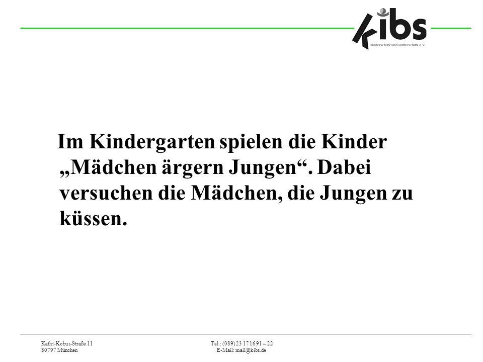 Kathi-Kobus-Straße 11 80797 München Tel.: (089) 23 17 16 91 – 22 E-Mail: mail@kibs.de Im Kindergarten spielen die Kinder Mädchen ärgern Jungen.