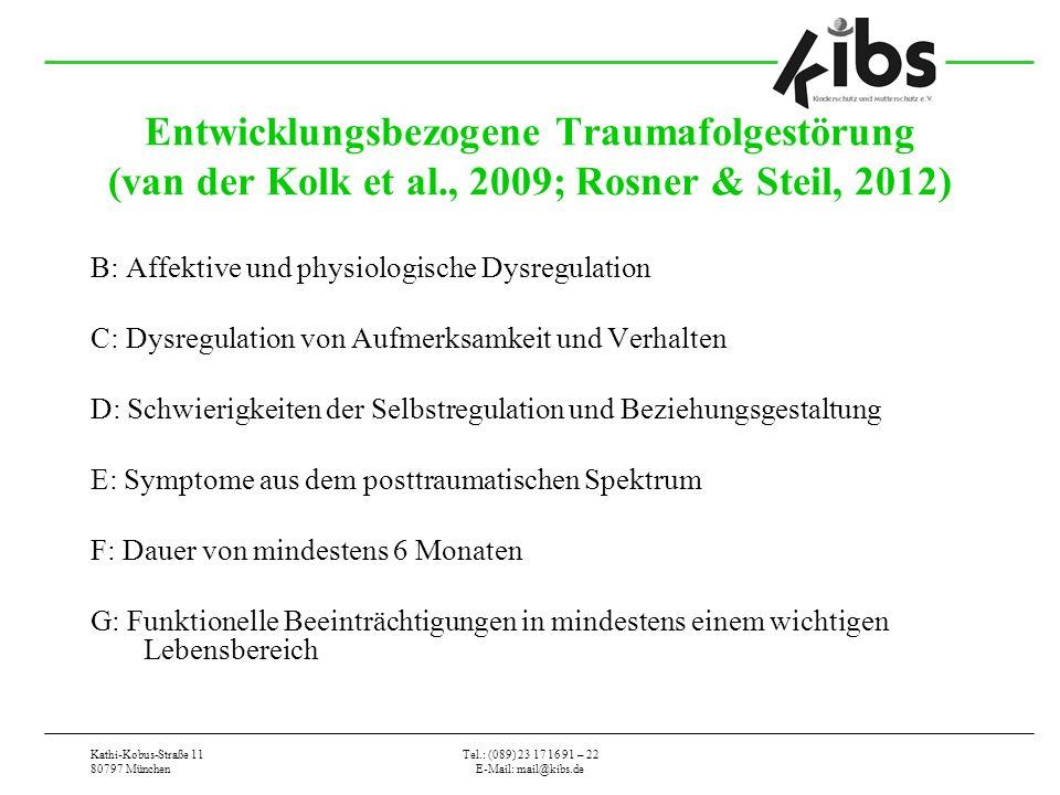 Kathi-Kobus-Straße 11 80797 München Tel.: (089) 23 17 16 91 – 22 E-Mail: mail@kibs.de Entwicklungsbezogene Traumafolgestörung (van der Kolk et al., 20