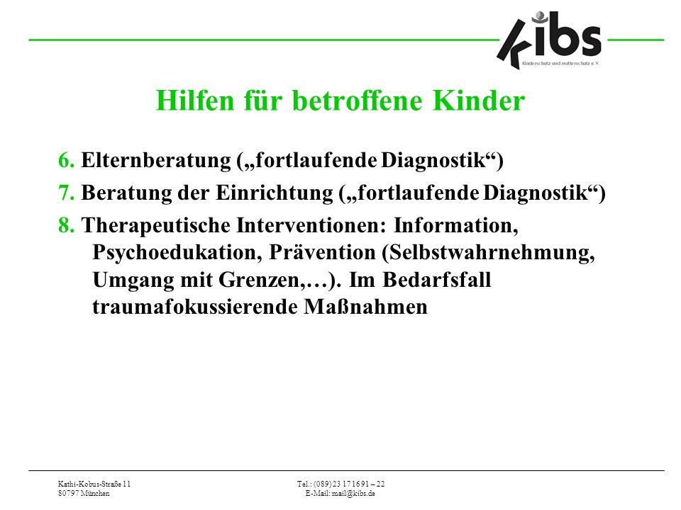 Kathi-Kobus-Straße 11 80797 München Tel.: (089) 23 17 16 91 – 22 E-Mail: mail@kibs.de Hilfen für betroffene Kinder 6. Elternberatung (fortlaufende Dia