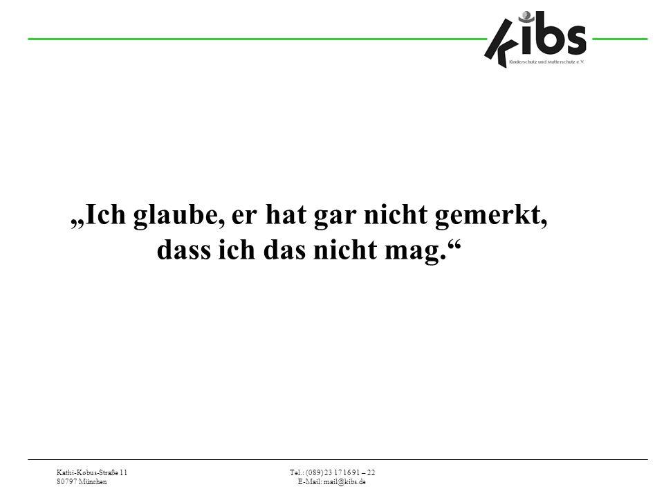Kathi-Kobus-Straße 11 80797 München Tel.: (089) 23 17 16 91 – 22 E-Mail: mail@kibs.de Ich glaube, er hat gar nicht gemerkt, dass ich das nicht mag.