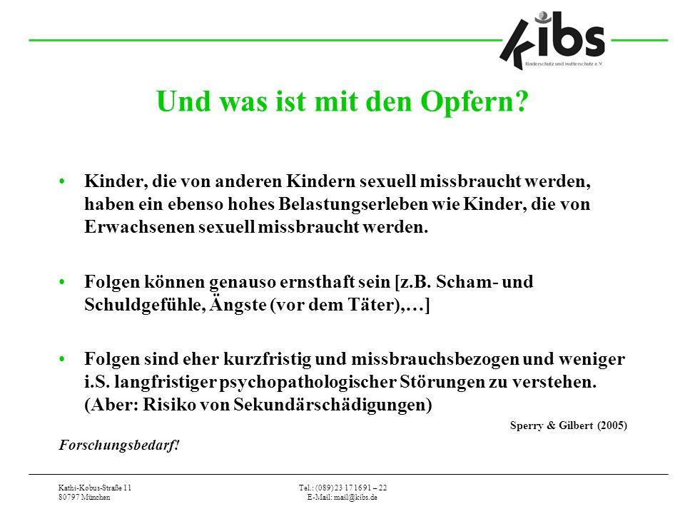 Kathi-Kobus-Straße 11 80797 München Tel.: (089) 23 17 16 91 – 22 E-Mail: mail@kibs.de Und was ist mit den Opfern? Kinder, die von anderen Kindern sexu