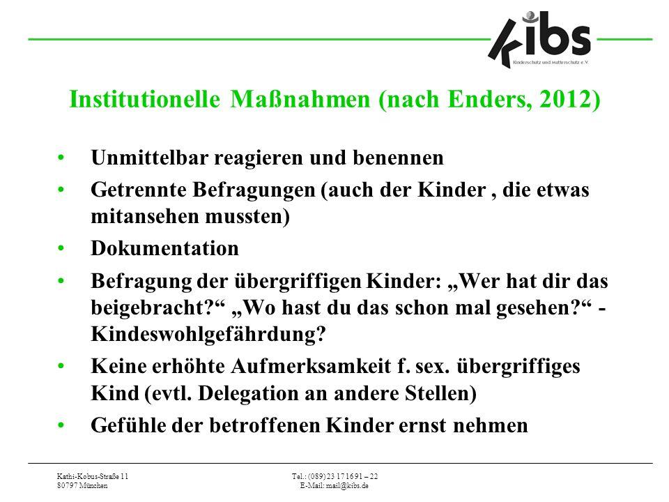 Kathi-Kobus-Straße 11 80797 München Tel.: (089) 23 17 16 91 – 22 E-Mail: mail@kibs.de Institutionelle Maßnahmen (nach Enders, 2012) Unmittelbar reagie