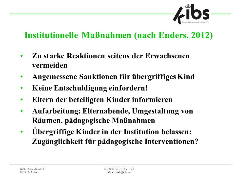 Kathi-Kobus-Straße 11 80797 München Tel.: (089) 23 17 16 91 – 22 E-Mail: mail@kibs.de Institutionelle Maßnahmen (nach Enders, 2012) Zu starke Reaktion