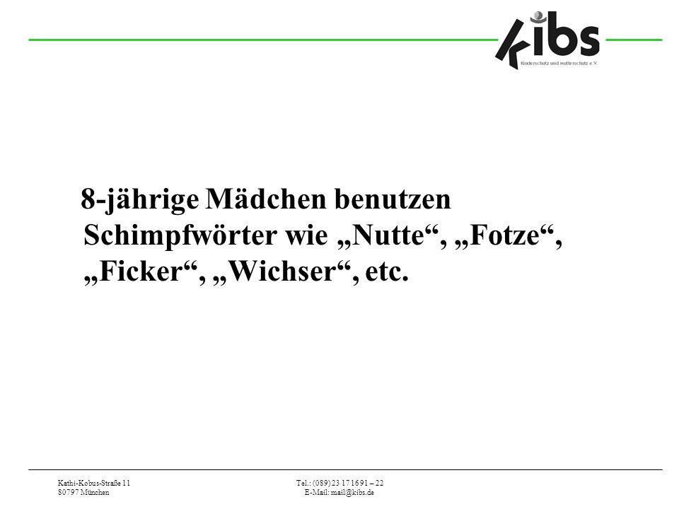 Kathi-Kobus-Straße 11 80797 München Tel.: (089) 23 17 16 91 – 22 E-Mail: mail@kibs.de 8-jährige Mädchen benutzen Schimpfwörter wie Nutte, Fotze, Ficker, Wichser, etc.