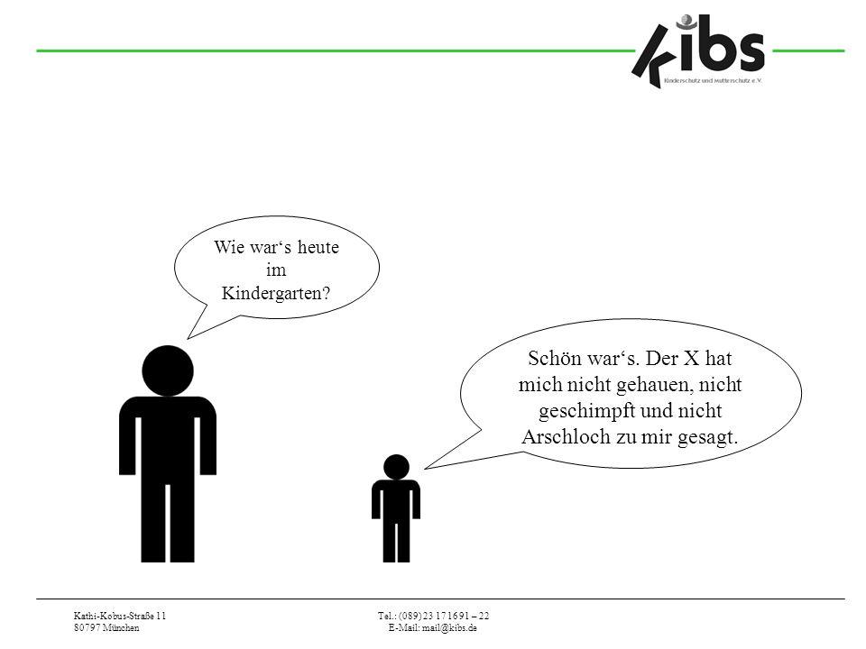 Kathi-Kobus-Straße 11 80797 München Tel.: (089) 23 17 16 91 – 22 E-Mail: mail@kibs.de Wie wars heute im Kindergarten? Schön wars. Der X hat mich nicht