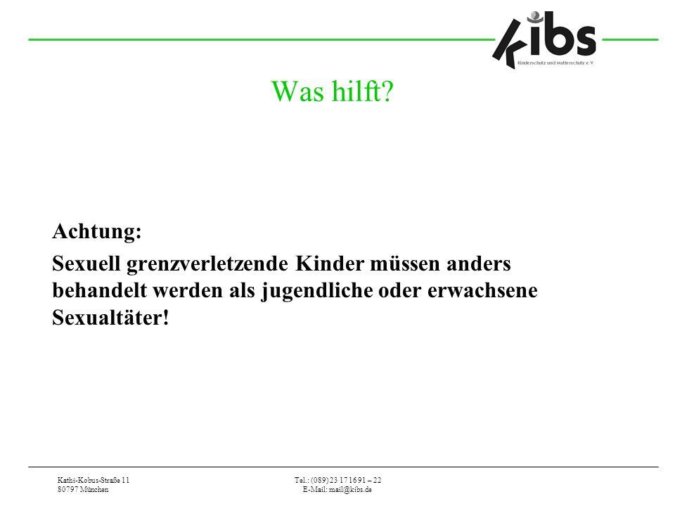 Kathi-Kobus-Straße 11 80797 München Tel.: (089) 23 17 16 91 – 22 E-Mail: mail@kibs.de Was hilft? Achtung: Sexuell grenzverletzende Kinder müssen ander