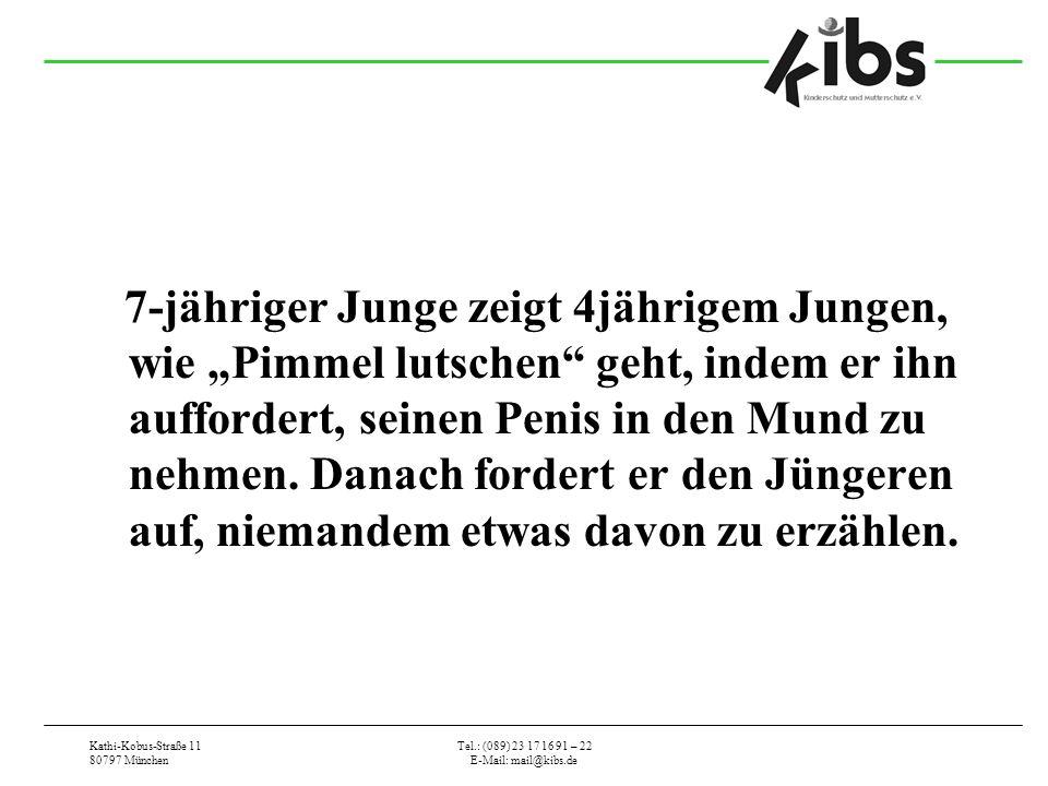 Kathi-Kobus-Straße 11 80797 München Tel.: (089) 23 17 16 91 – 22 E-Mail: mail@kibs.de 7-jähriger Junge zeigt 4jährigem Jungen, wie Pimmel lutschen geht, indem er ihn auffordert, seinen Penis in den Mund zu nehmen.