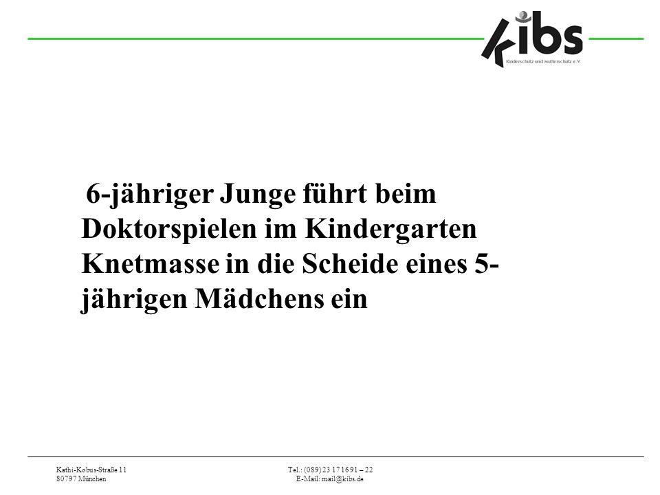 Kathi-Kobus-Straße 11 80797 München Tel.: (089) 23 17 16 91 – 22 E-Mail: mail@kibs.de 6-jähriger Junge führt beim Doktorspielen im Kindergarten Knetmasse in die Scheide eines 5- jährigen Mädchens ein