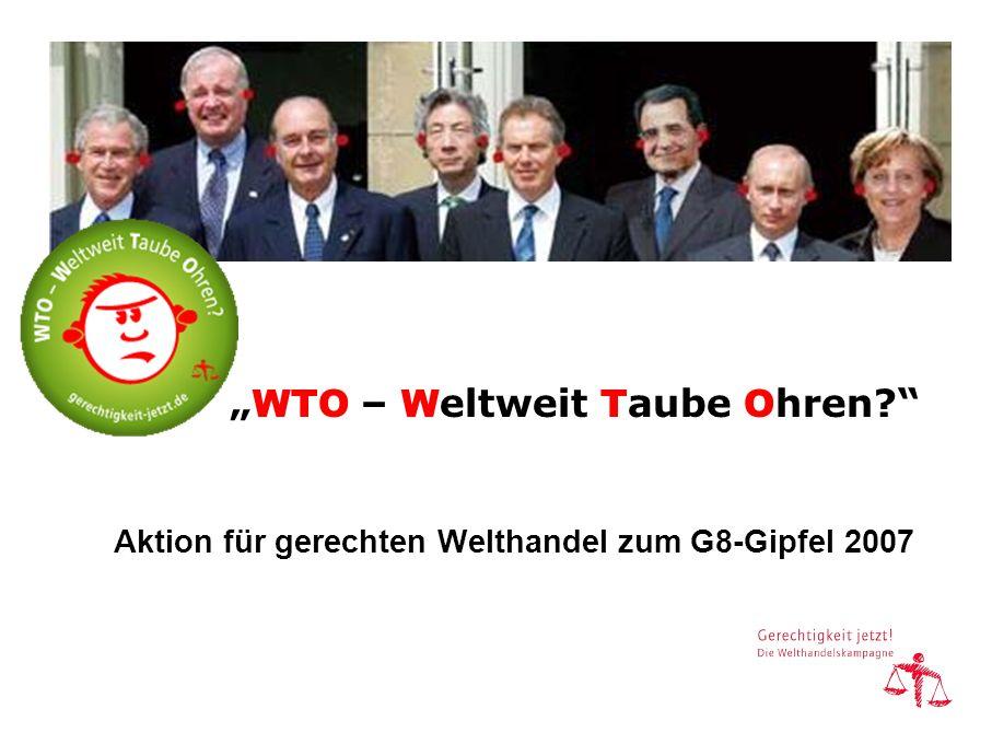 WTO – W eltweit T aube O hren? Aktion für gerechten Welthandel zum G8-Gipfel 2007