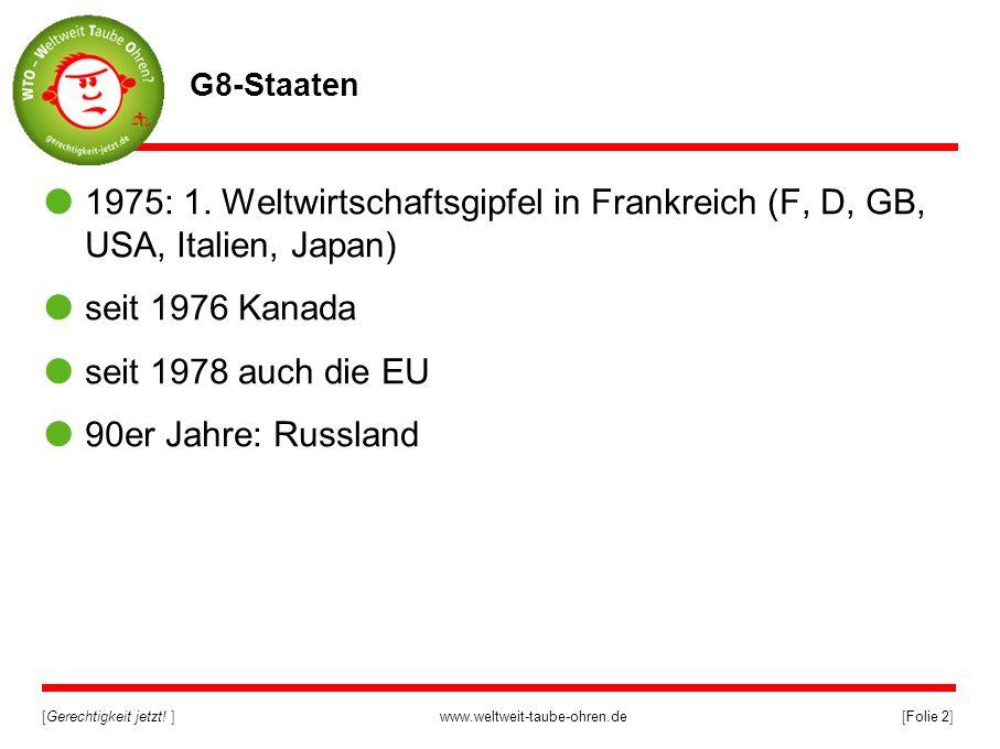 [Gerechtigkeit jetzt! ]www.weltweit-taube-ohren.de[Folie 2] G8-Staaten 1975: 1. Weltwirtschaftsgipfel in Frankreich (F, D, GB, USA, Italien, Japan) se