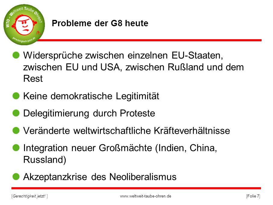 [Gerechtigkeit jetzt! ]www.weltweit-taube-ohren.de[Folie 7] Probleme der G8 heute Widersprüche zwischen einzelnen EU-Staaten, zwischen EU und USA, zwi