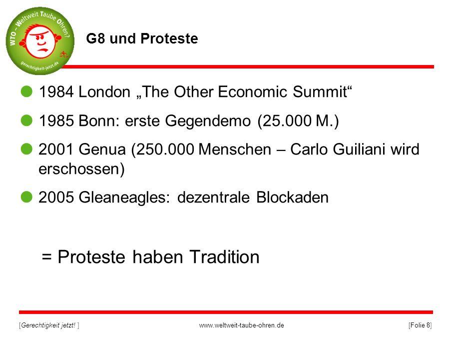 [Gerechtigkeit jetzt! ]www.weltweit-taube-ohren.de[Folie 8] G8 und Proteste 1984 London The Other Economic Summit 1985 Bonn: erste Gegendemo (25.000 M