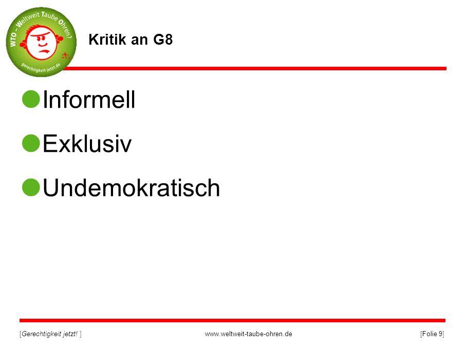 [Gerechtigkeit jetzt! ]www.weltweit-taube-ohren.de[Folie 9] Kritik an G8 Informell Exklusiv Undemokratisch