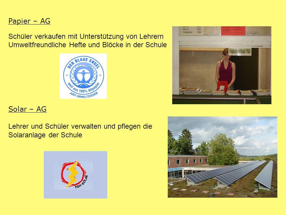Papier – AG Schüler verkaufen mit Unterstützung von Lehrern Umweltfreundliche Hefte und Blöcke in der Schule Solar – AG Lehrer und Schüler verwalten u