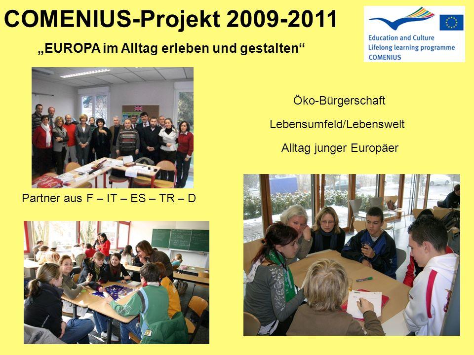 COMENIUS-Projekt 2009-2011 EUROPA im Alltag erleben und gestalten Partner aus F – IT – ES – TR – D Öko-Bürgerschaft Lebensumfeld/Lebenswelt Alltag jun