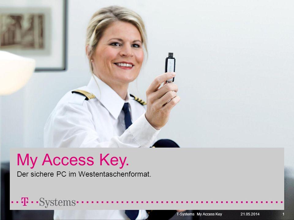1 My Access Key. Der sichere PC im Westentaschenformat. 21.05.2014T-SystemsMy Access Key