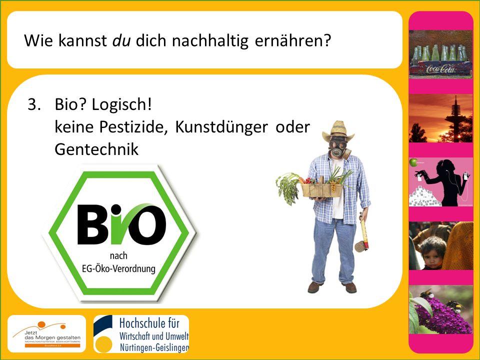 Wie kannst du dich nachhaltig ernähren.3.Bio. Logisch.
