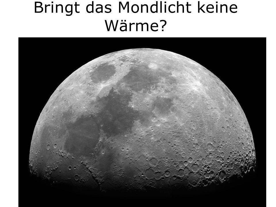 Bringt das Mondlicht keine Wärme?