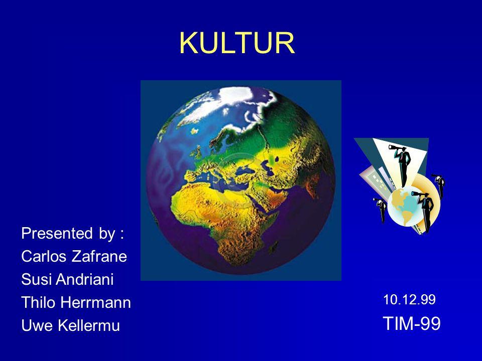 KULTUR Presented by : Carlos Zafrane Susi Andriani Thilo Herrmann Uwe Kellermu 10.12.99 TIM-99