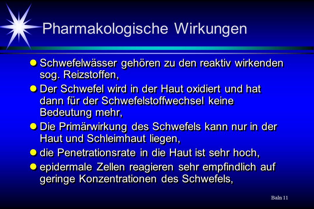 Baln 11 Pharmakologische Wirkungen Schwefelwässer gehören zu den reaktiv wirkenden sog. Reizstoffen, Schwefelwässer gehören zu den reaktiv wirkenden s