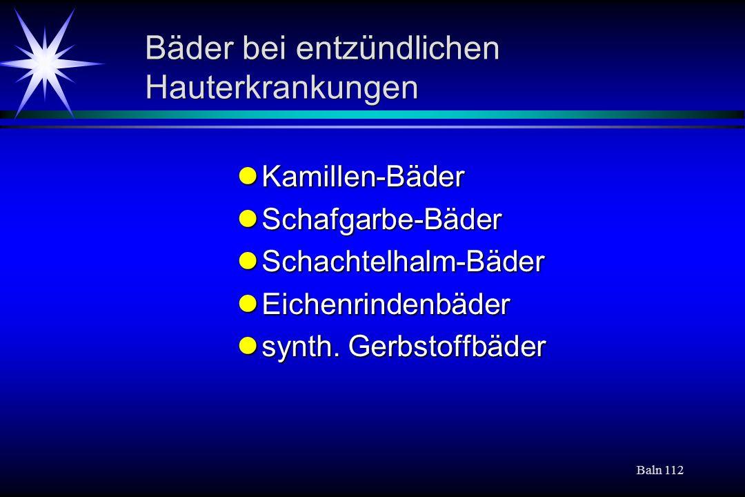 Baln 112 Bäder bei entzündlichen Hauterkrankungen Kamillen-Bäder Kamillen-Bäder Schafgarbe-Bäder Schafgarbe-Bäder Schachtelhalm-Bäder Schachtelhalm-Bä