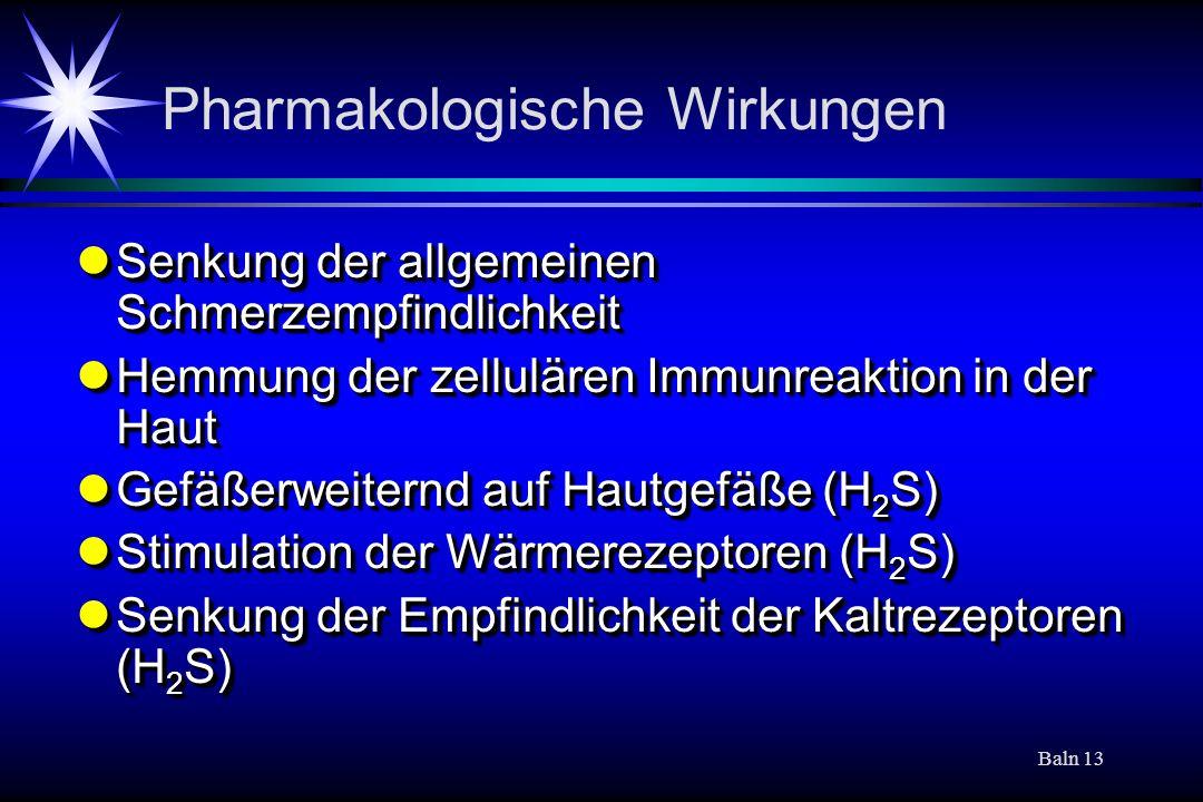 Baln 13 Pharmakologische Wirkungen Senkung der allgemeinen Schmerzempfindlichkeit Senkung der allgemeinen Schmerzempfindlichkeit Hemmung der zelluläre